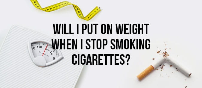 will I put on weight when I stop smoking cigarettes